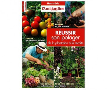LIVRE REUSSIR SON POTAGER DE LA PLANTATION A LA RECOLTE - L'AMI DES JARDINS